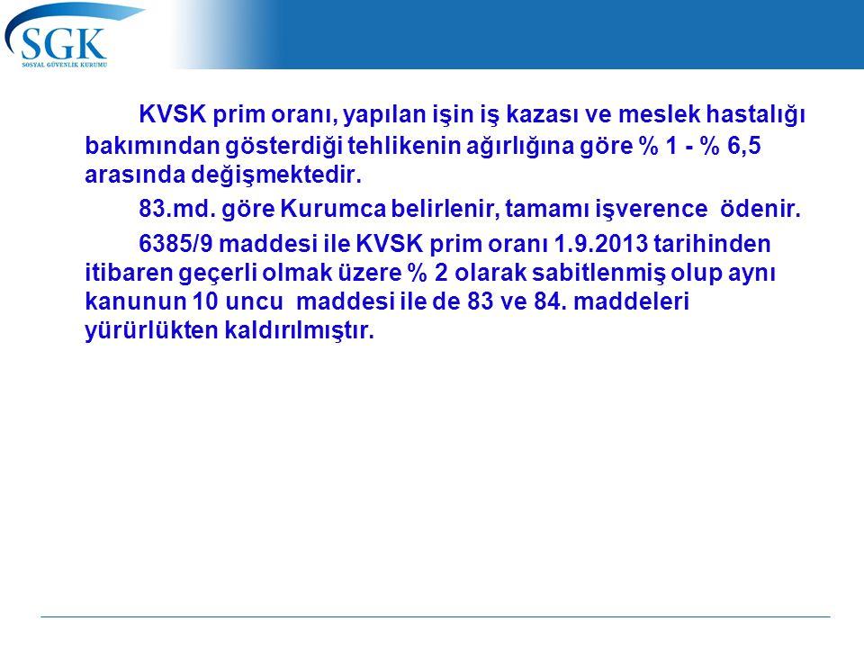 KVSK prim oranı, yapılan işin iş kazası ve meslek hastalığı bakımından gösterdiği tehlikenin ağırlığına göre % 1 - % 6,5 arasında değişmektedir.