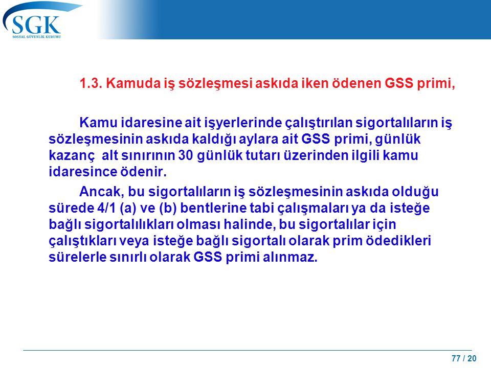 1.3. Kamuda iş sözleşmesi askıda iken ödenen GSS primi,