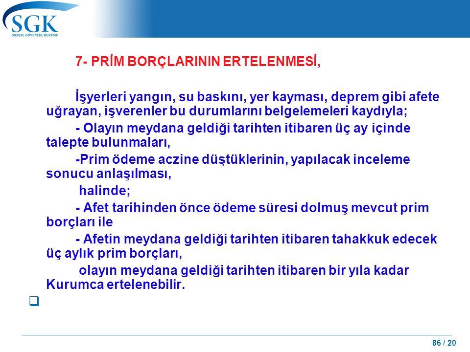 7- PRİM BORÇLARININ ERTELENMESİ,