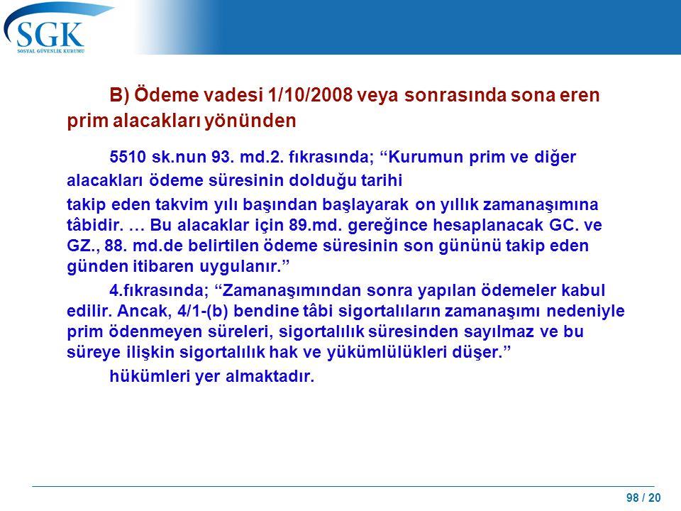 B) Ödeme vadesi 1/10/2008 veya sonrasında sona eren prim alacakları yönünden