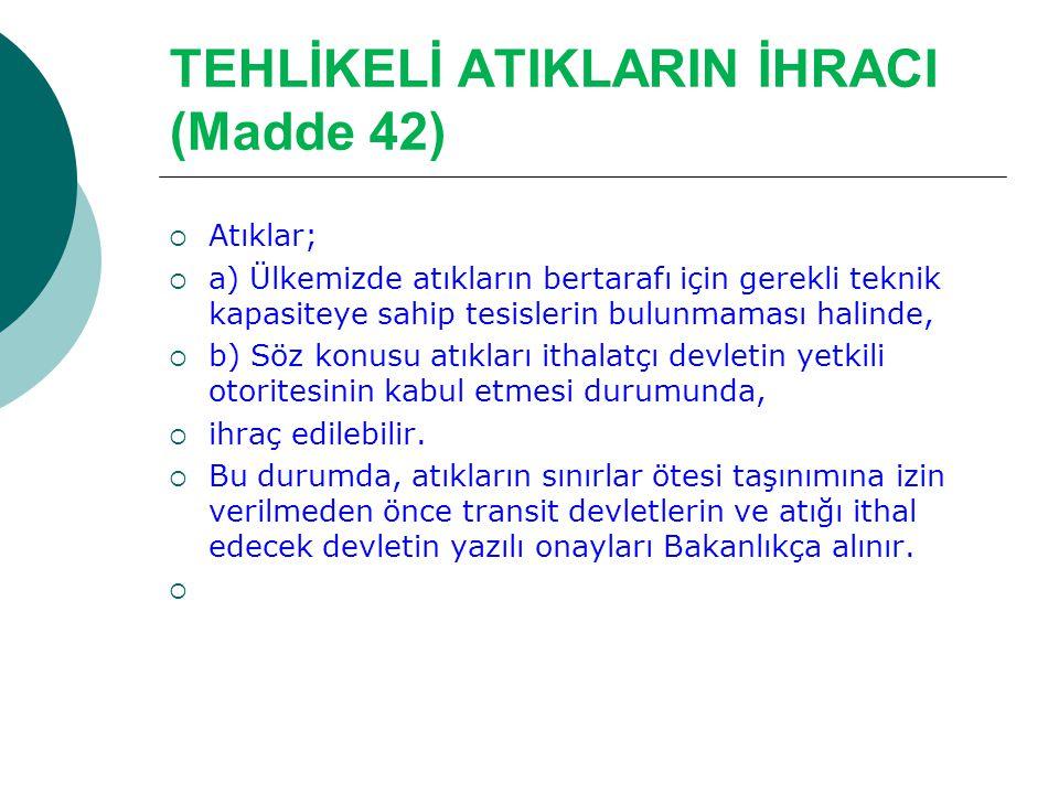 TEHLİKELİ ATIKLARIN İHRACI (Madde 42)