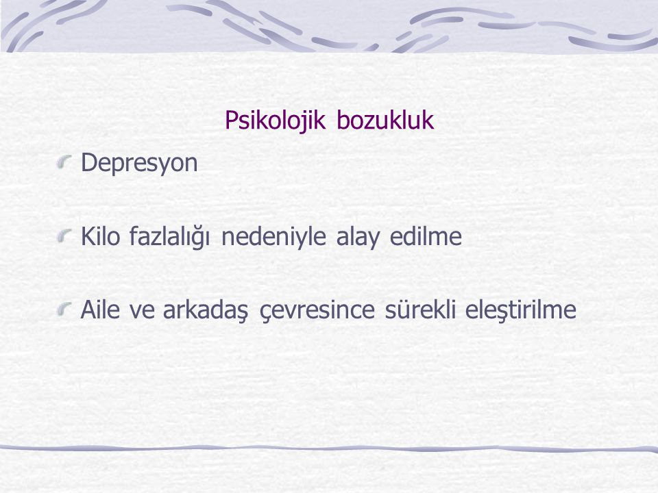 Psikolojik bozukluk Depresyon. Kilo fazlalığı nedeniyle alay edilme.