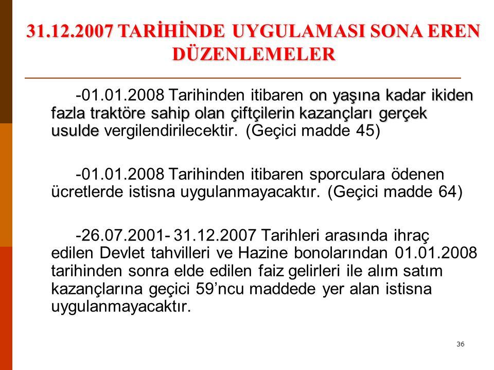 31.12.2007 TARİHİNDE UYGULAMASI SONA EREN DÜZENLEMELER