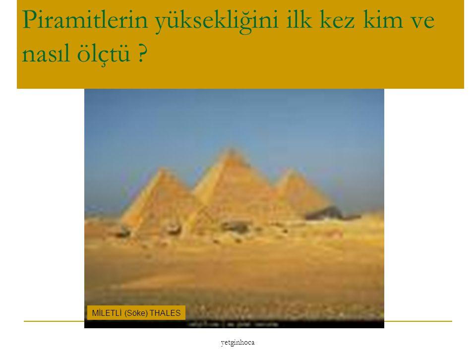Piramitlerin yüksekliğini ilk kez kim ve nasıl ölçtü