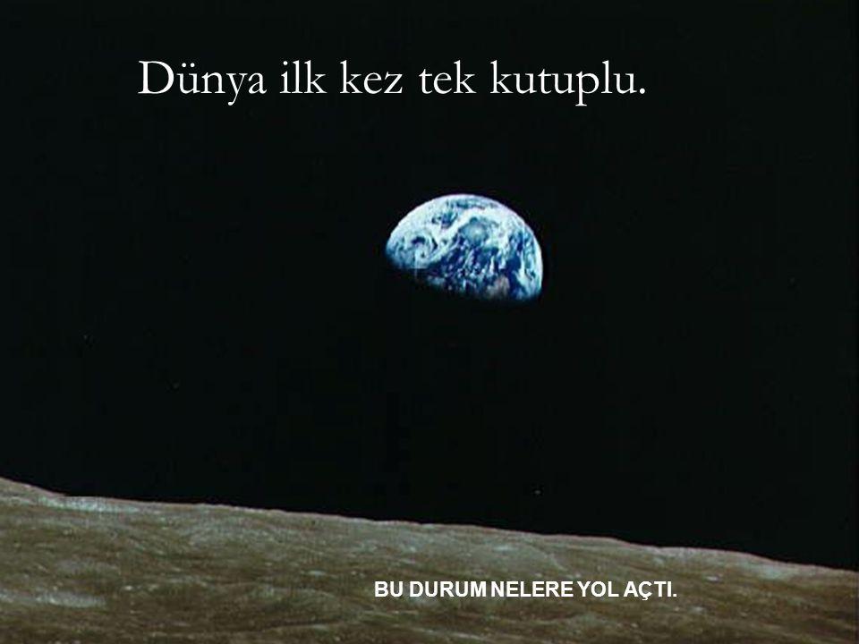 Dünya ilk kez tek kutuplu.