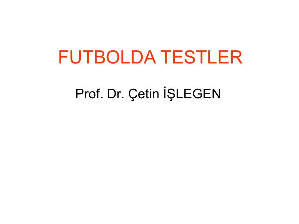 FUTBOLDA TESTLER Prof. Dr. Çetin İŞLEGEN