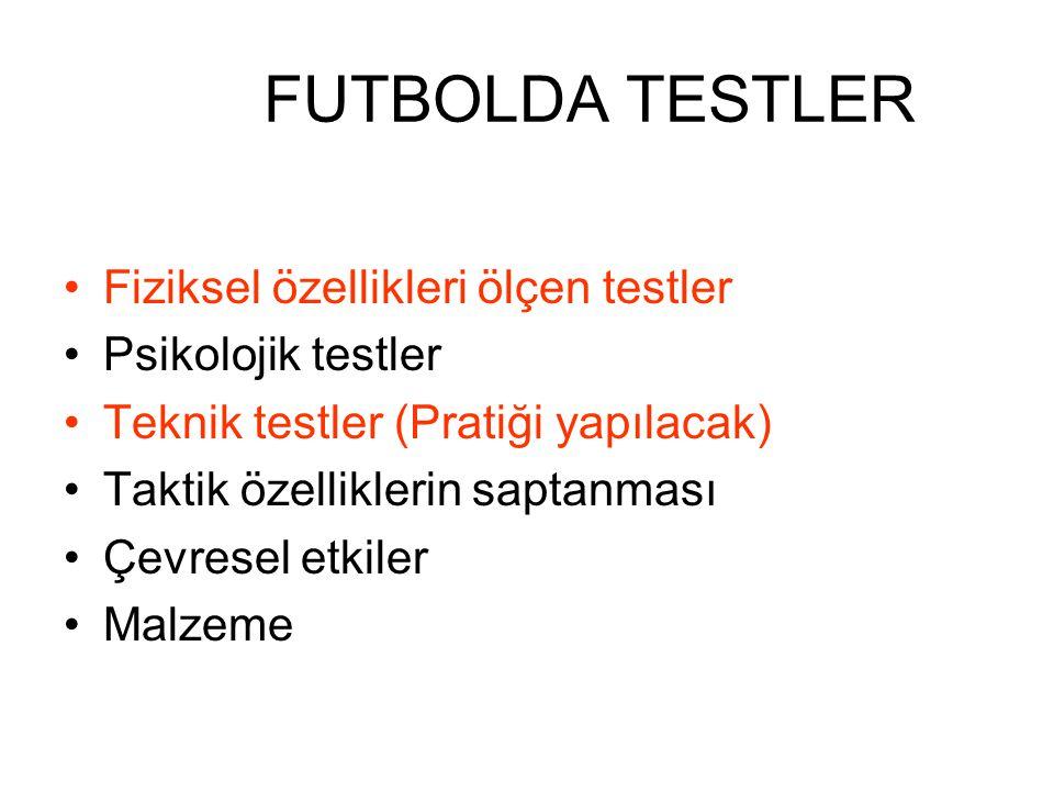 FUTBOLDA TESTLER Fiziksel özellikleri ölçen testler Psikolojik testler