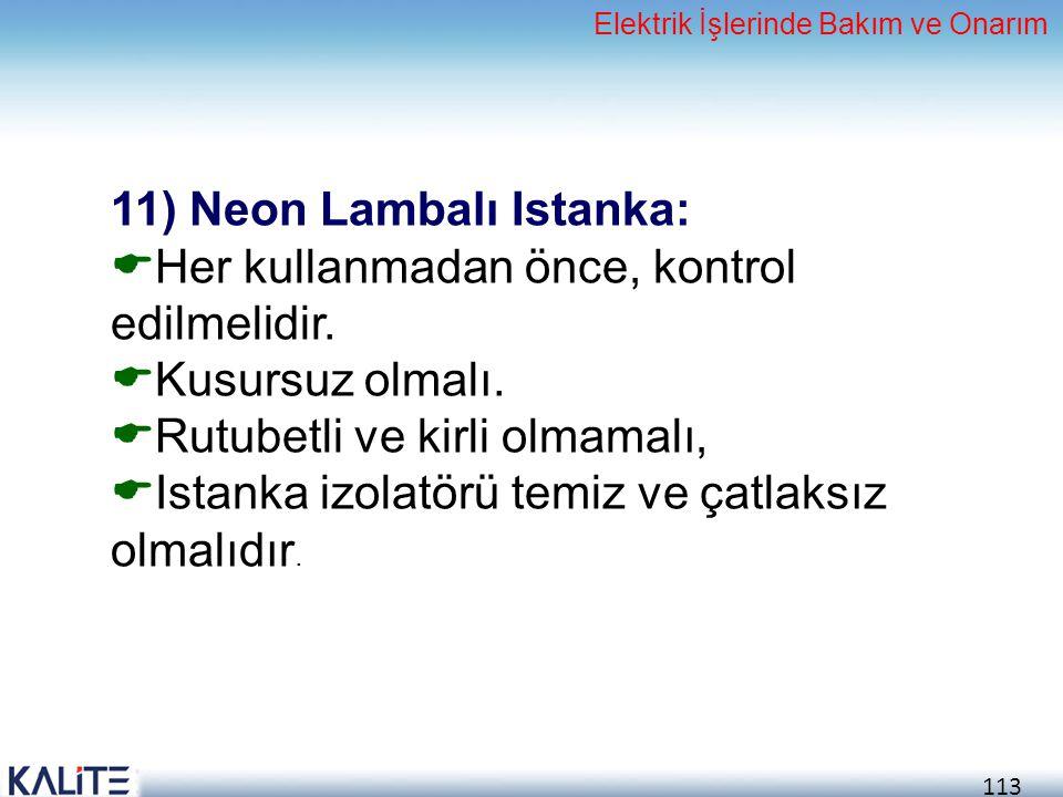 11) Neon Lambalı Istanka: Her kullanmadan önce, kontrol edilmelidir.