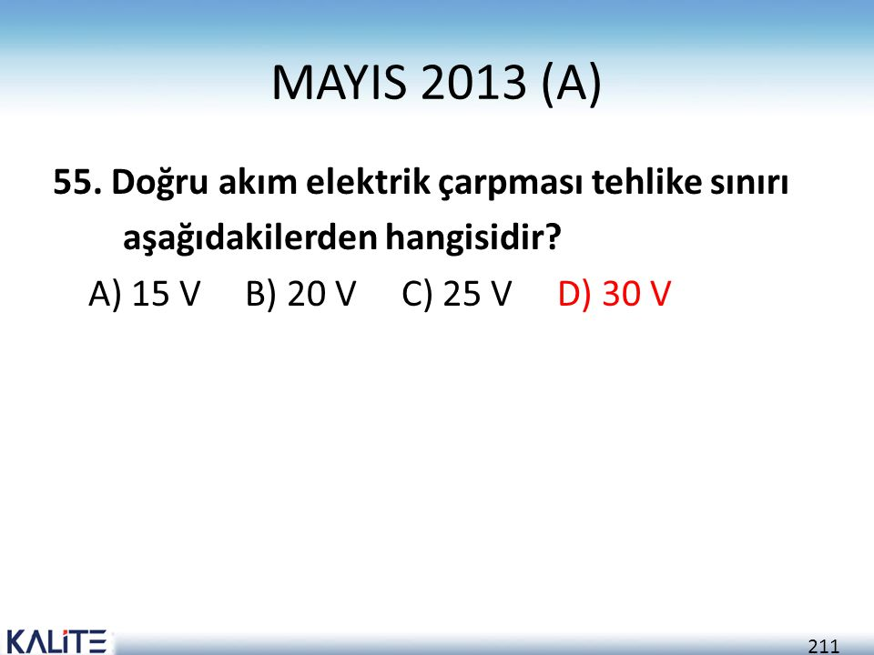 MAYIS 2013 (A) 55. Doğru akım elektrik çarpması tehlike sınırı aşağıdakilerden hangisidir.