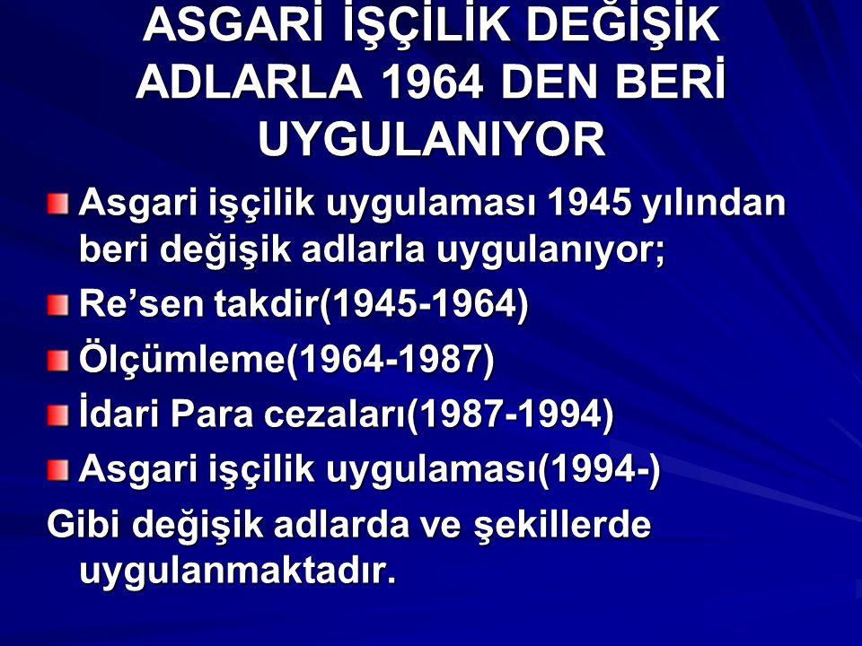 ASGARİ İŞÇİLİK DEĞİŞİK ADLARLA 1964 DEN BERİ UYGULANIYOR