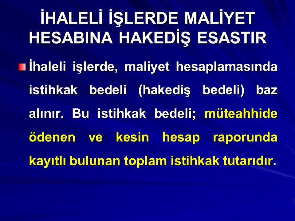 İHALELİ İŞLERDE MALİYET HESABINA HAKEDİŞ ESASTIR