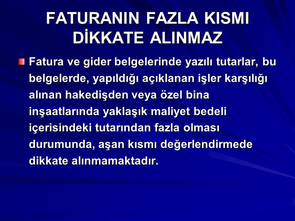 FATURANIN FAZLA KISMI DİKKATE ALINMAZ