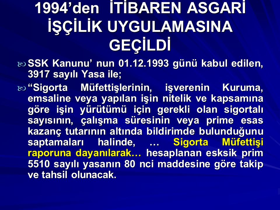 1994'den İTİBAREN ASGARİ İŞÇİLİK UYGULAMASINA GEÇİLDİ
