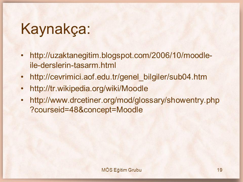 Kaynakça: http://uzaktanegitim.blogspot.com/2006/10/moodle-ile-derslerin-tasarm.html. http://cevrimici.aof.edu.tr/genel_bilgiler/sub04.htm.