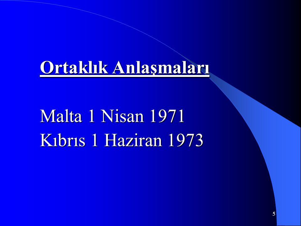 Ortaklık Anlaşmaları Malta 1 Nisan 1971 Kıbrıs 1 Haziran 1973