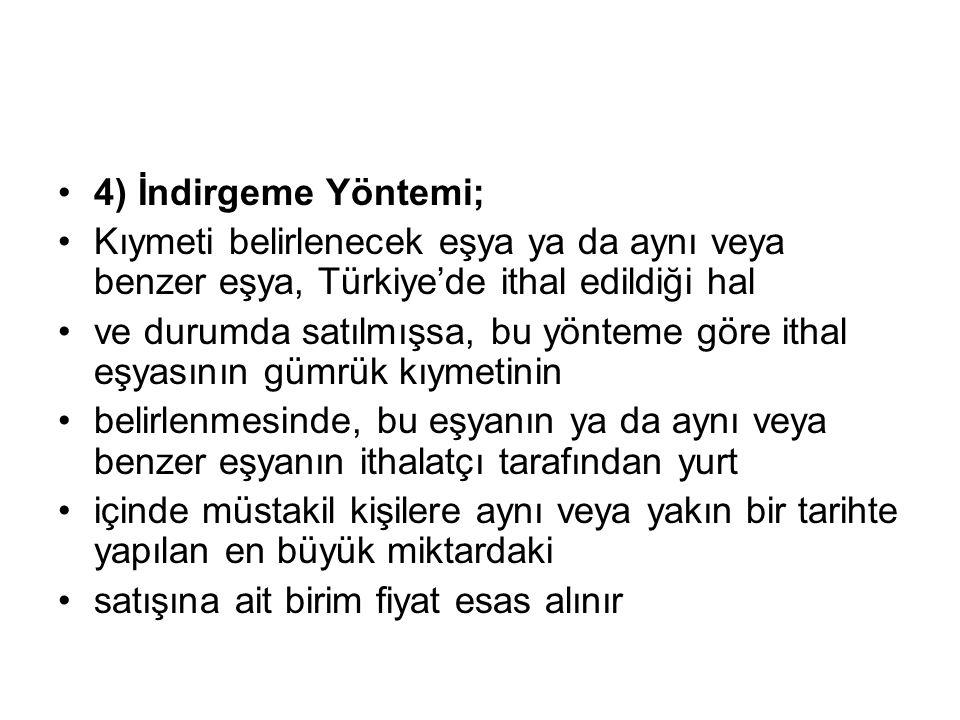 4) İndirgeme Yöntemi; Kıymeti belirlenecek eşya ya da aynı veya benzer eşya, Türkiye'de ithal edildiği hal.