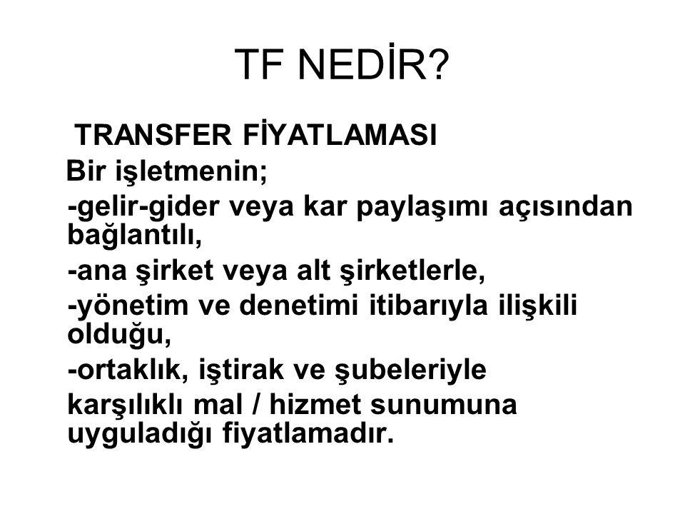 TF NEDİR TRANSFER FİYATLAMASI Bir işletmenin;