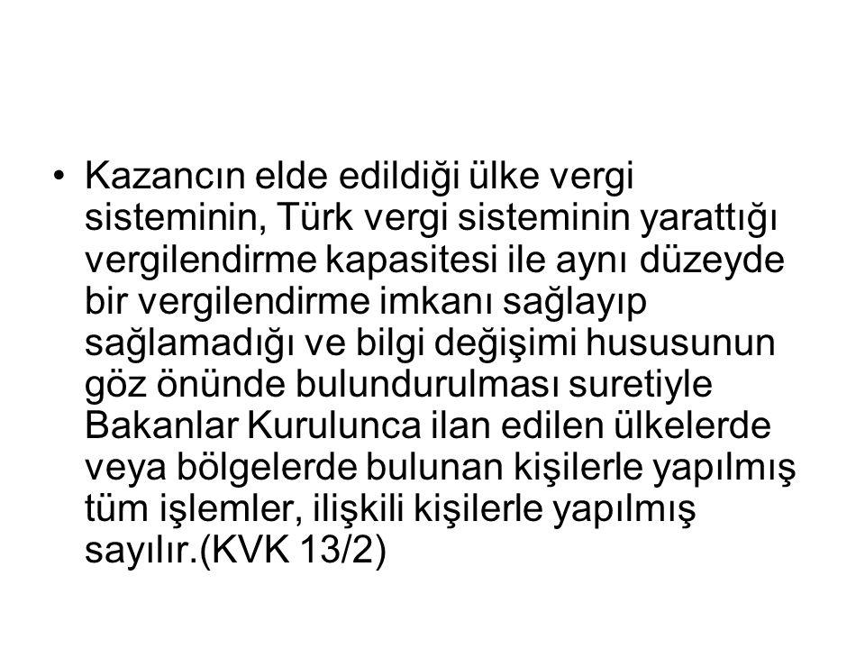 Kazancın elde edildiği ülke vergi sisteminin, Türk vergi sisteminin yarattığı vergilendirme kapasitesi ile aynı düzeyde bir vergilendirme imkanı sağlayıp sağlamadığı ve bilgi değişimi hususunun göz önünde bulundurulması suretiyle Bakanlar Kurulunca ilan edilen ülkelerde veya bölgelerde bulunan kişilerle yapılmış tüm işlemler, ilişkili kişilerle yapılmış sayılır.(KVK 13/2)