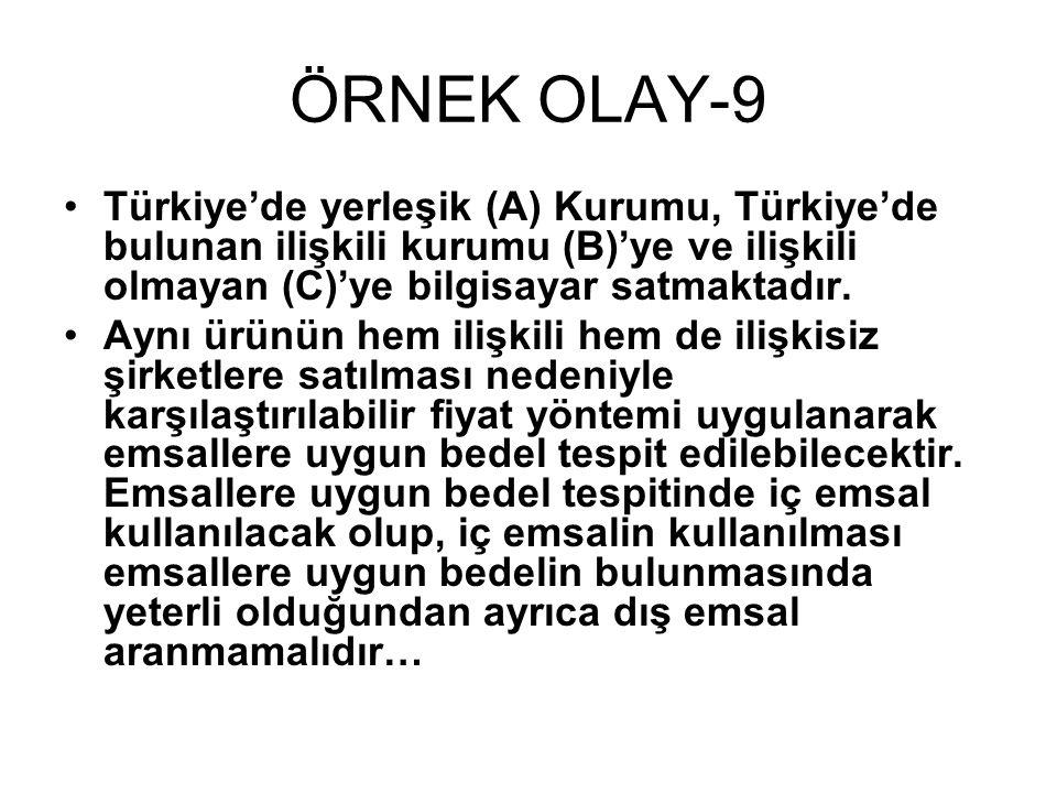 ÖRNEK OLAY-9 Türkiye'de yerleşik (A) Kurumu, Türkiye'de bulunan ilişkili kurumu (B)'ye ve ilişkili olmayan (C)'ye bilgisayar satmaktadır.