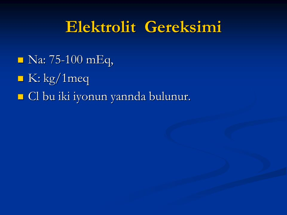 Elektrolit Gereksimi Na: 75-100 mEq, K: kg/1meq