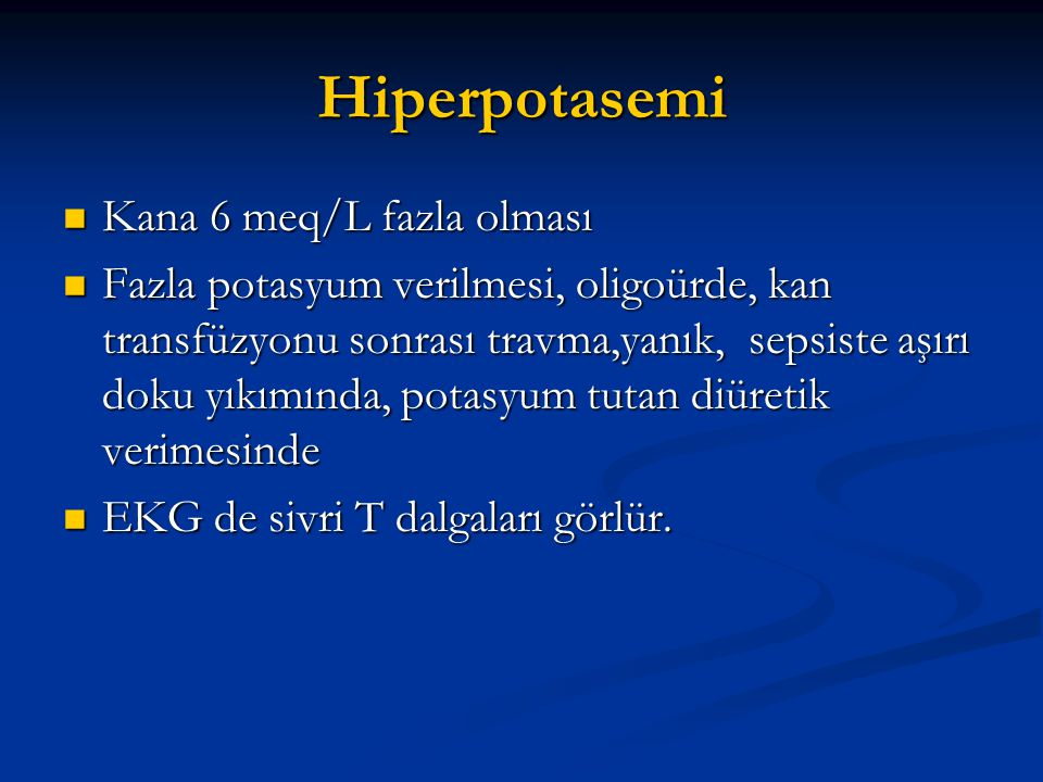 Hiperpotasemi Kana 6 meq/L fazla olması