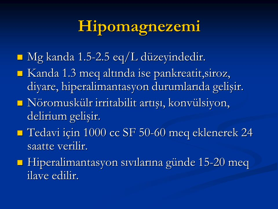 Hipomagnezemi Mg kanda 1.5-2.5 eq/L düzeyindedir.
