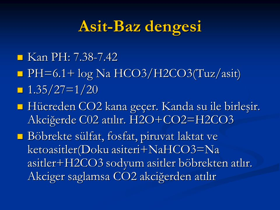 Asit-Baz dengesi Kan PH: 7.38-7.42 PH=6.1+ log Na HCO3/H2CO3(Tuz/asit)