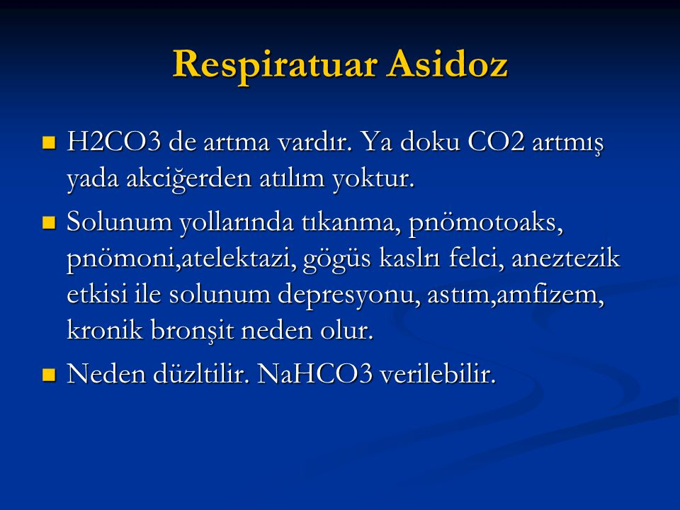 Respiratuar Asidoz H2CO3 de artma vardır. Ya doku CO2 artmış yada akciğerden atılım yoktur.