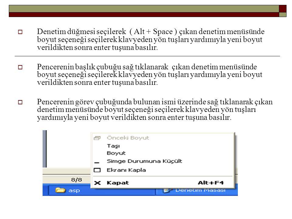 Denetim düğmesi seçilerek ( Alt + Space ) çıkan denetim menüsünde boyut seçeneği seçilerek klavyeden yön tuşları yardımıyla yeni boyut verildikten sonra enter tuşuna basılır.