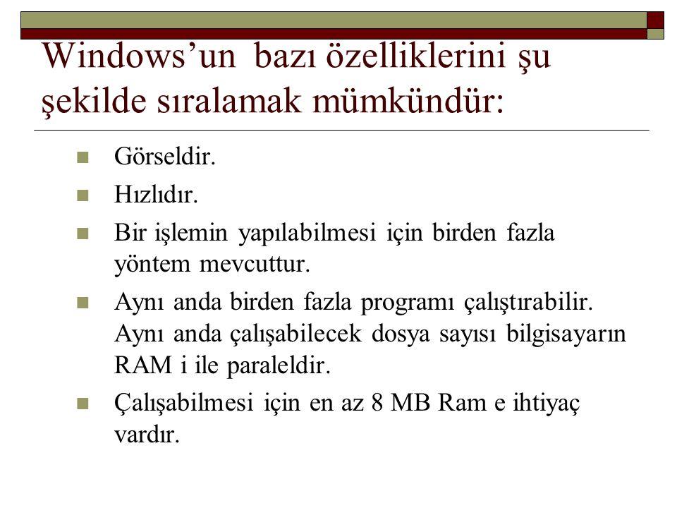 Windows'un bazı özelliklerini şu şekilde sıralamak mümkündür: