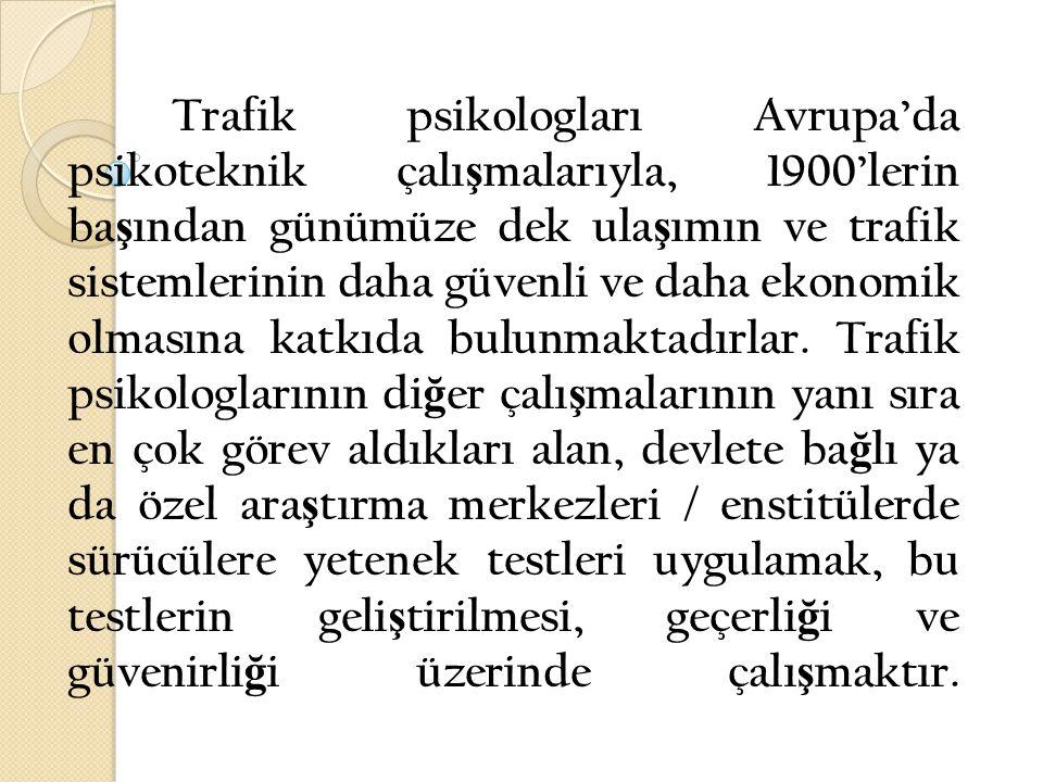 Trafik psikologları Avrupa'da psikoteknik çalışmalarıyla, 1900'lerin başından günümüze dek ulaşımın ve trafik sistemlerinin daha güvenli ve daha ekonomik olmasına katkıda bulunmaktadırlar.