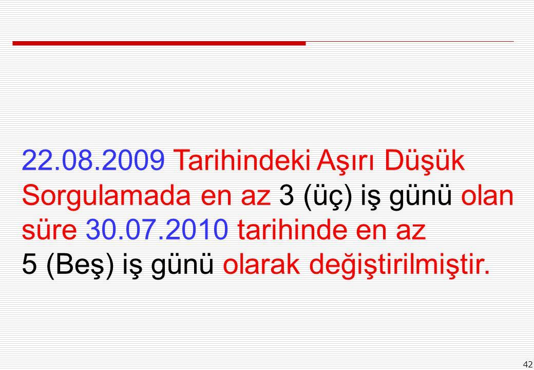 22.08.2009 Tarihindeki Aşırı Düşük Sorgulamada en az 3 (üç) iş günü olan süre 30.07.2010 tarihinde en az 5 (Beş) iş günü olarak değiştirilmiştir.