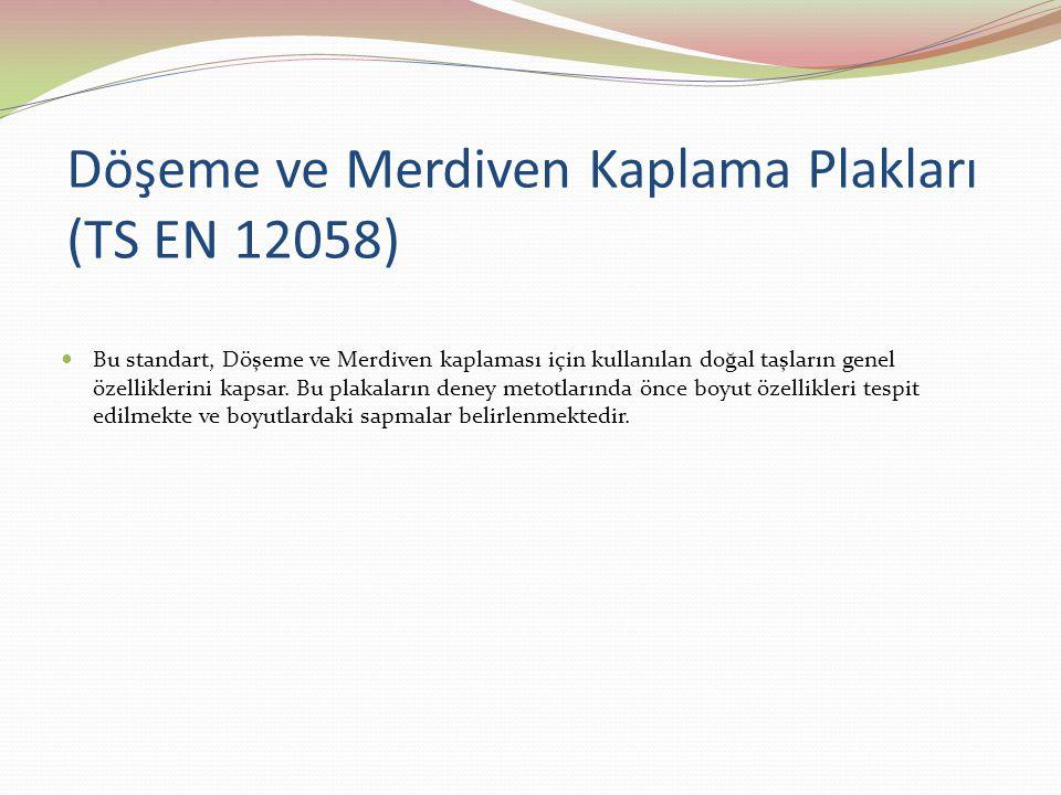 Döşeme ve Merdiven Kaplama Plakları (TS EN 12058)