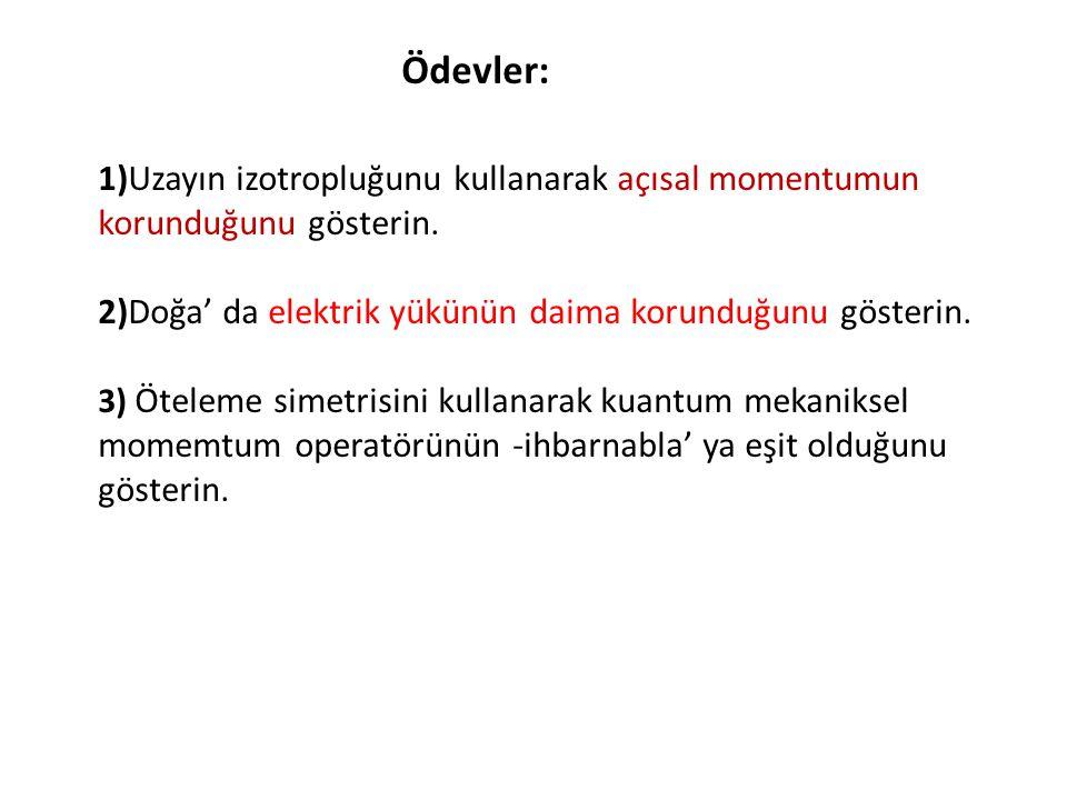 Ödevler: 1)Uzayın izotropluğunu kullanarak açısal momentumun