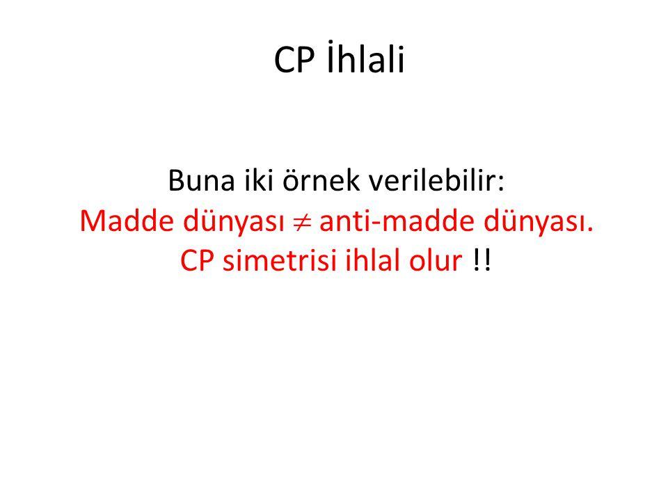 CP İhlali Buna iki örnek verilebilir: