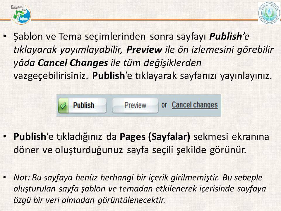 Şablon ve Tema seçimlerinden sonra sayfayı Publish'e tıklayarak yayımlayabilir, Preview ile ön izlemesini görebilir yâda Cancel Changes ile tüm değişiklerden vazgeçebilirisiniz. Publish'e tıklayarak sayfanızı yayınlayınız.