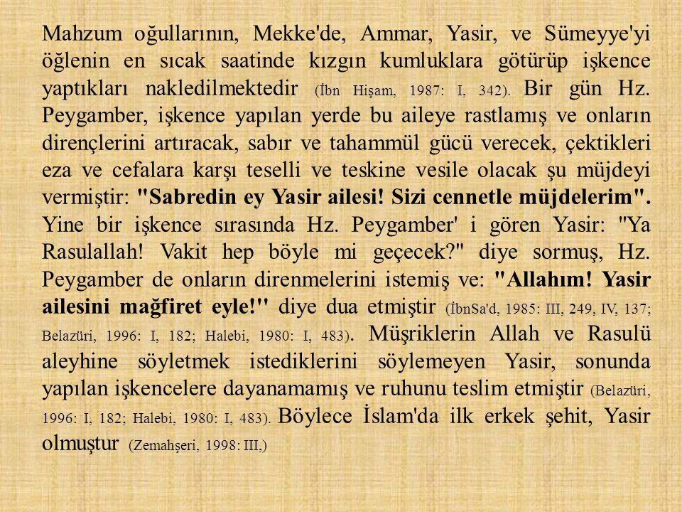 Mahzum oğullarının, Mekke de, Ammar, Yasir, ve Sümeyye yi öğlenin en sıcak saatinde kızgın kumluklara götürüp işkence yaptıkları nakledilmektedir (İbn Hişam, 1987: I, 342).