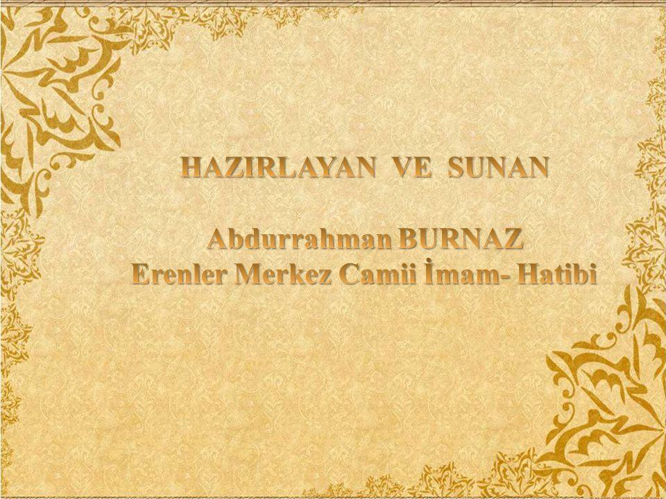 HAZIRLAYAN VE SUNAN Abdurrahman BURNAZ Erenler Merkez Camii İmam- Hatibi