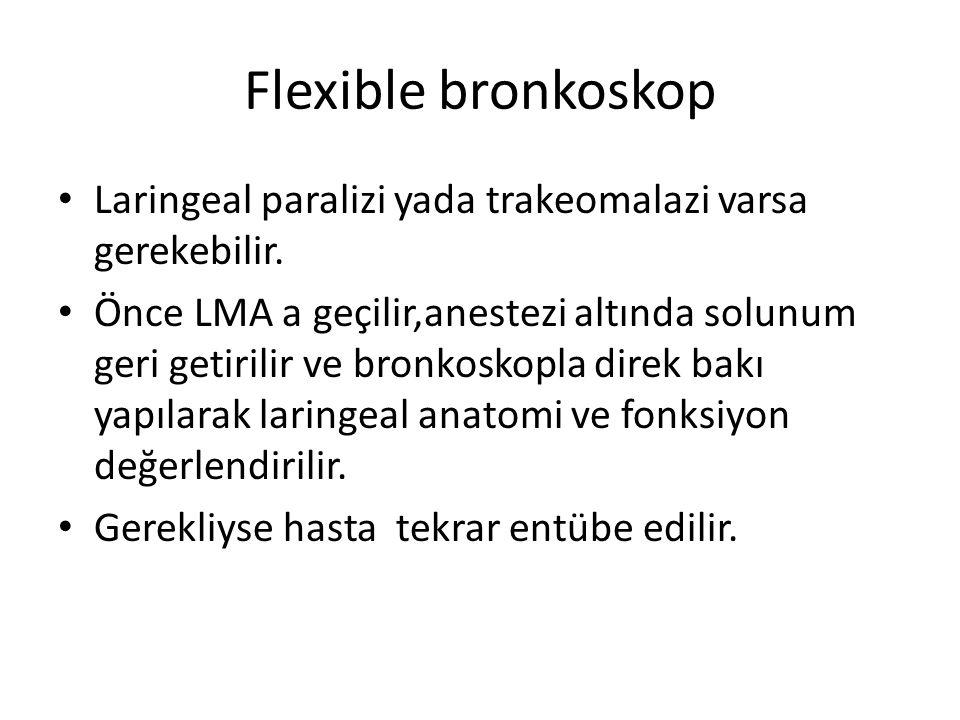 Flexible bronkoskop Laringeal paralizi yada trakeomalazi varsa gerekebilir.