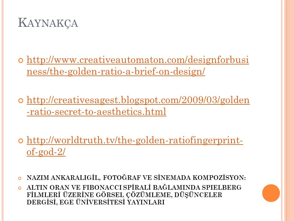 Kaynakça http://www.creativeautomaton.com/designforbusi ness/the-golden-ratio-a-brief-on-design/