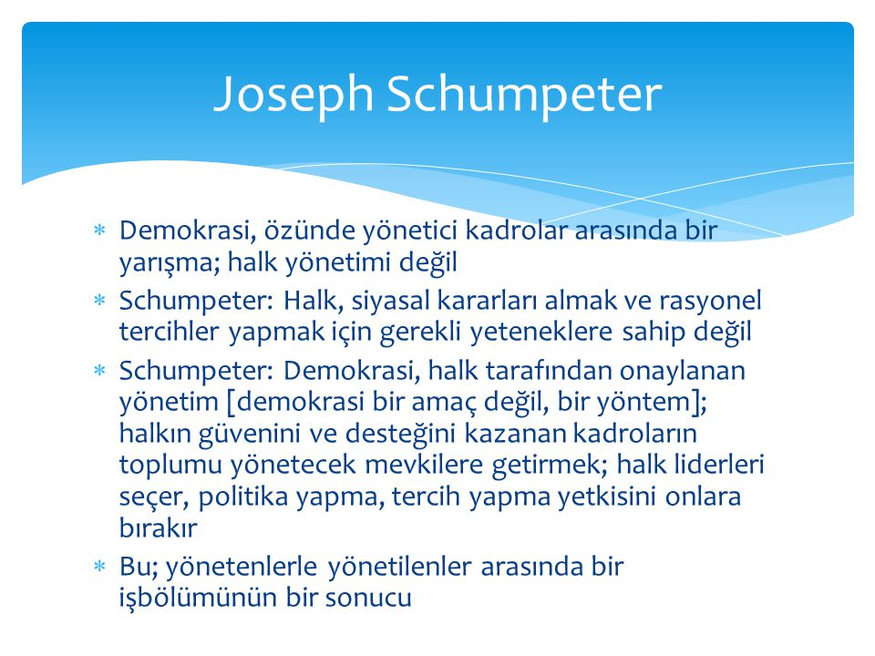 Joseph Schumpeter Demokrasi, özünde yönetici kadrolar arasında bir yarışma; halk yönetimi değil.