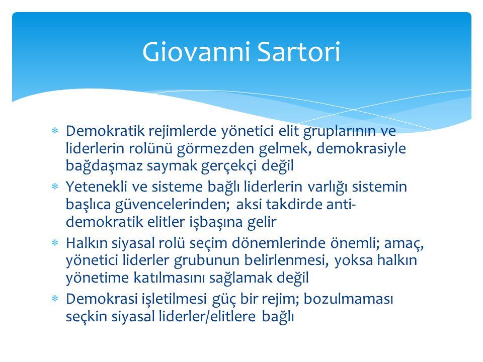 Giovanni Sartori Demokratik rejimlerde yönetici elit gruplarının ve liderlerin rolünü görmezden gelmek, demokrasiyle bağdaşmaz saymak gerçekçi değil.