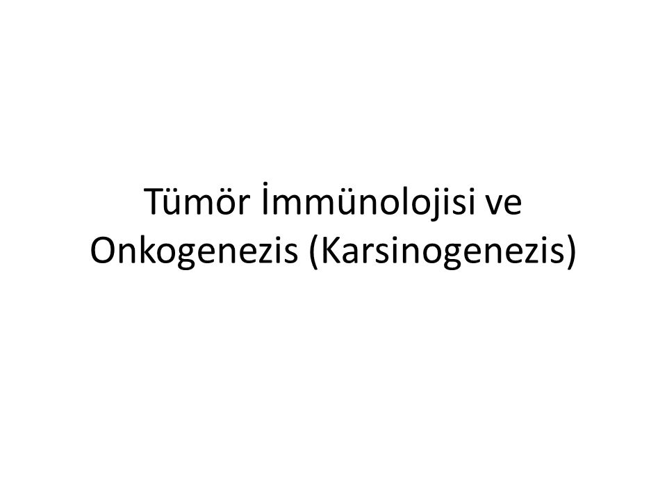 Tümör İmmünolojisi ve Onkogenezis (Karsinogenezis)