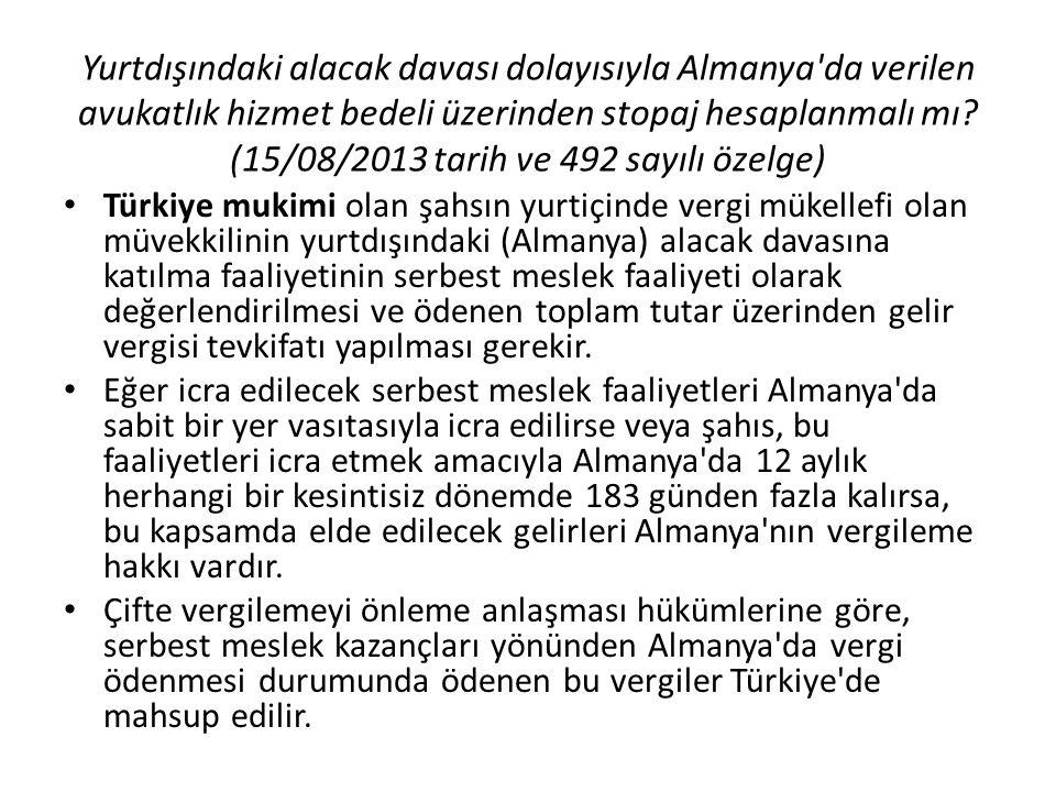 Yurtdışındaki alacak davası dolayısıyla Almanya da verilen avukatlık hizmet bedeli üzerinden stopaj hesaplanmalı mı (15/08/2013 tarih ve 492 sayılı özelge)