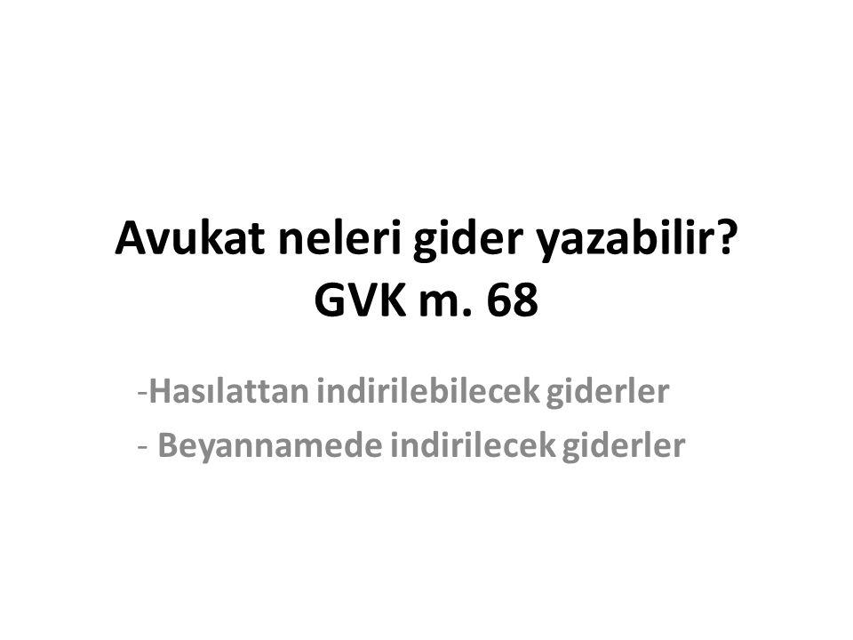 Avukat neleri gider yazabilir GVK m. 68