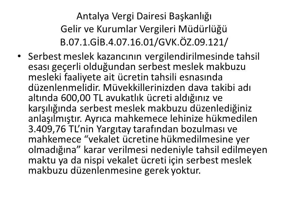 Antalya Vergi Dairesi Başkanlığı Gelir ve Kurumlar Vergileri Müdürlüğü B.07.1.GİB.4.07.16.01/GVK.ÖZ.09.121/