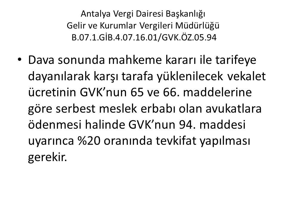 Antalya Vergi Dairesi Başkanlığı Gelir ve Kurumlar Vergileri Müdürlüğü B.07.1.GİB.4.07.16.01/GVK.ÖZ.05.94