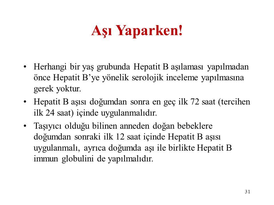 Aşı Yaparken! Herhangi bir yaş grubunda Hepatit B aşılaması yapılmadan önce Hepatit B'ye yönelik serolojik inceleme yapılmasına gerek yoktur.