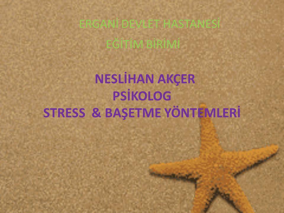 NESLİHAN AKÇER PSİKOLOG STRESS & BAŞETME YÖNTEMLERİ