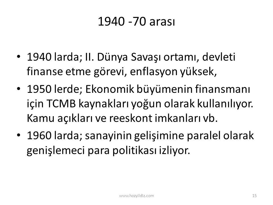 1940 -70 arası 1940 larda; II. Dünya Savaşı ortamı, devleti finanse etme görevi, enflasyon yüksek,